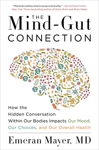 The Mind-Gut Connection: How the Hidden Conversation Within Our Bodies Impacts Our Mood, Our Choices, and Our Overall Health (English Edition) Gi-overall