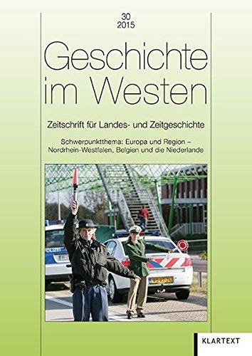 Geschichte im Westen: Zeitschrift für Landes- und Zeitgeschichte<br>Schwerpunktthema: Europa und Region - Nordrhein-Westfalen, Belgien und die Niederlande