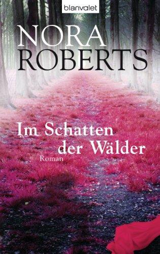 Im Schatten der Wälder: Roman von [Roberts, Nora]