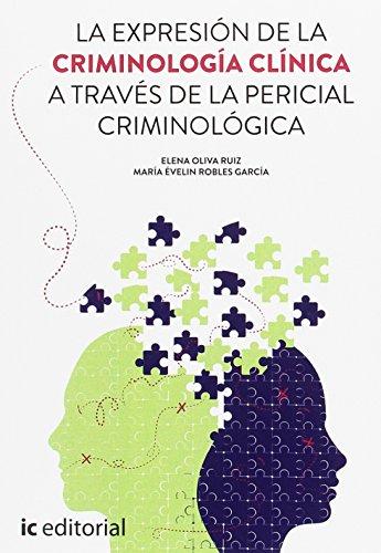 Descargar Libro La expresión de la criminología clínica a través de la pericial criminológica de Elena Oliva Ruiz