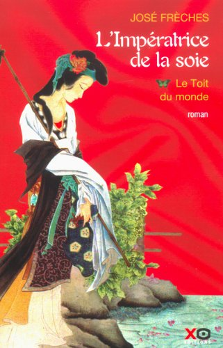 L'Impératrice de la Soie, tome 1 : Le Toit du monde
