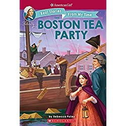 The Boston Tea Party (Real Stories from My Time, Band 3)