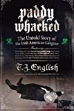 Paddy Whacked: The Untold Story of the Irish American Gangster by T.J. English (2014-08-02)
