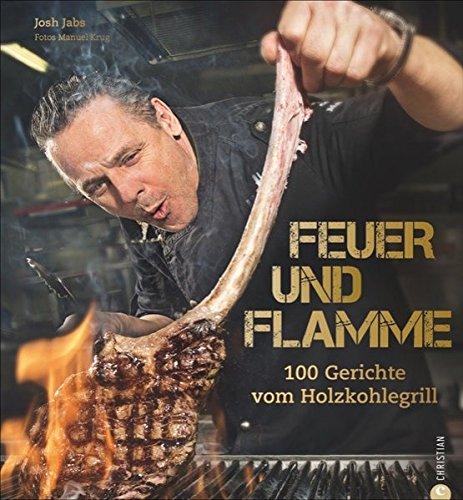 Feuer und Flamme! Grill-Buch: Die besten Rezepte aus dem Goldhorn-Beefclub. Die neue Art zu Grillen. Edle Fleisch- und Fischqualitäten, auf Holzkohle zubereitet. - Partnerlink