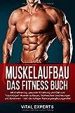 Muskelaufbau: Das Fitness Buch. Mit Krafttraining, gesunder Ernährung und Diät zum Traumkörper! Muskeln aufbauen, Stoffwechsel beschleunigen und...
