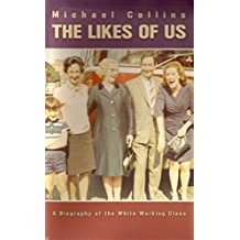 Likes of Us: An Official Biography of the White Working Class: A Biography of the White Working Class