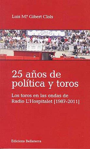 25 anos de politica y toros par LUIS M. GIBERT
