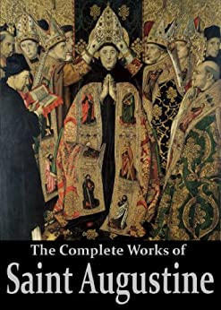 The Complete Works of Saint Augustine: The Confessions, On Grace and Free Will, The City of God, On Christian Doctrine, Expositions on the Book Of Psalms, ... Active Table of Contents) (English Edition) de [Augustine, Saint]