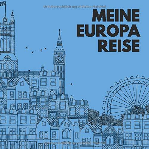 Meine Europa Reise: Die 17 schönsten europäischen Städte zum Ausmalen für Erwachsene!