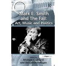 Mark E. Smith and The Fall: Art, Music and Politics (Ashgate Popular and Folk Music Series)