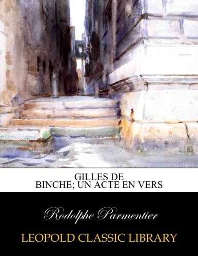 Gilles de Binche; un acte en vers par Rodolphe Parmentier
