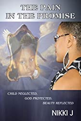 The Pain in the Promise: Child Neglected, God Protected, Beauty Reflected