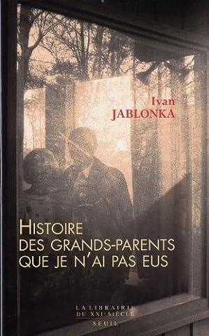 Histoire des grands-parents que je n'ai pas eus : Une enquête de Jablonka. Ivan (2012) Broché