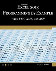 Microsoft Excel 2013: Programming By Example With Vba, Xml, & Asp (Computer Science)