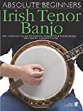 Absolute Beginners - Irish Tenor Banjo: The Complete Guide to Playing Irish Style Tenor Banjo