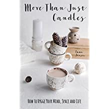 More Than Just Candles: How to Hygge Your Mind, Space and Life (English Edition)