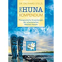 Das Huna-Kompendium: Therapeutische Anwendungen der schamanischen Weisheit Hawaiis