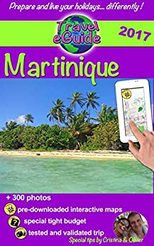 """Travel eGuide: Martinique: Discover the Caribbean """"Flower island"""" with a French touch ! by [Rebière, Cristina, Rebière, Olivier]"""