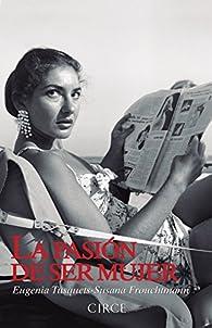 La pasión de ser mujer par Eugenia Tusquets