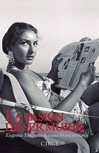La Pasión De Ser Mujer (Biografía) por Eugenia Tusquets