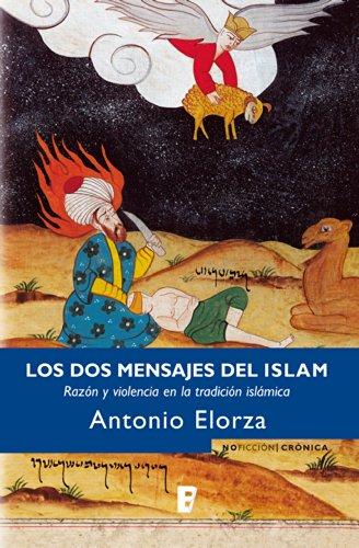 Los dos mensajes del Islam: RAZON Y VIOLENCIA EN LA TRADICION ISLAMICA (EPUBS) (Spanish Edition)