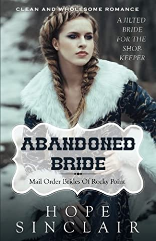 Mail Order Bride: Abandoned Bride (A Jilted Bride For The Shopkeeper) (Clean Western Historical Romance): Volume 3 (Mail Order Brides of Rocky Point)