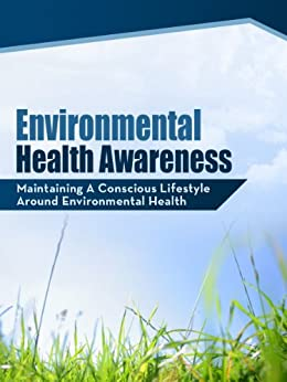 Environmental Health Awareness - Maintaining A Conscious Lifestyle Around Environmental Health (English Edition) par [Schweigert, Ashley]