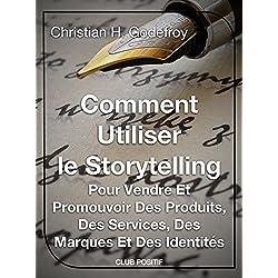 Comment utiliser le storytelling pour vendre et promouvoir des produits, des services, des marques et des identités: Le guide du débutant pour maîtriser ... (Copywriting et marketing internet t. 2)