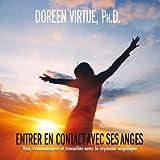 Entrer en contact avec ses anges: Voir, communiquer et travailler avec le royaume angélique
