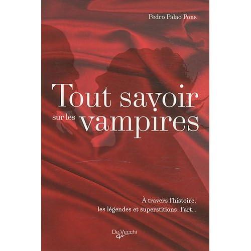 Tout savoir sur les vampires : A travers l'histoire, les légendes et superstitions, l'art...