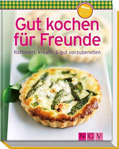 Gut Kochen Fr Freunde Minikochbuch Raffiniert Kreativ Gut Vorzubereiten