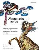 Phantastische Welten: Malerei auf Meissener Porzellan und deutschen Fayencen von Adam Friedrich von Löwenfinck (1714-1754) - Ulrich Pietsch