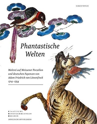 Phantastische Welten: Malerei auf Meissener Porzellan und deutschen Fayencen von Adam Friedrich von Löwenfinck (1714–1754)