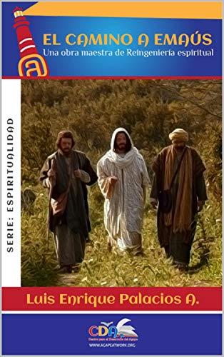 El camino a Emaus: Una obra de reingenieria espiritual por Luis Palacios