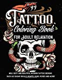 Tattoo Coloring Book For Adult Relaxation: Wild, Sexy and Beautiful Modern Tattoo Designs Such As Sugar Skulls, Hearts, Guns, Roses and More!