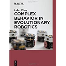 Complex Behavior in Evolutionary Robotics (de Gruyter Textbook) by Lukas K????nig (2015-03-13)