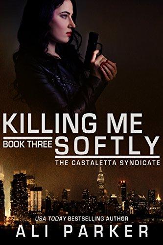 Killing Me Softly: A Chicago Mafia Syndicate (Castaletta Book 3)