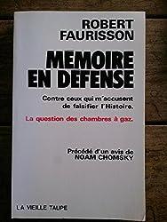 Mémoire en défense (contre ceux qui m'accusent de falsifier l'Histoire: la question des chambres à gaz)