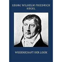 Hegel: Wissenschaft der Logik (vollständige Ausgabe)