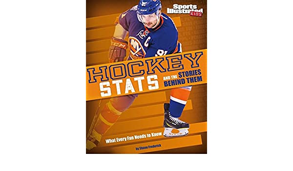 Hockey STATS and the Stories Behind Them What Every Fan Needs to Know