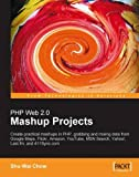 PHP Web 2.0 Mashup Projects This practical tutorial has detailed, carefully explained case studies using PHP to build new, effective mashup applications, which combine data from multiple external online sources into an integrated Web 2.0 experience. ...