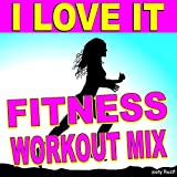 I Love It (I Don't Care) (Fitness Workout Mix)
