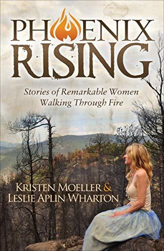 Phoenix Rising: Stories of Remarkable Women Walking Through Fire ...