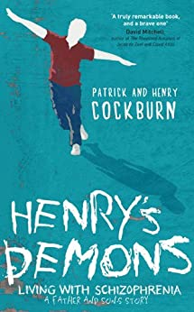 Henry's Demons: Living with Schizophrenia, a Father and Son's Story by [Cockburn, Patrick, Cockburn, Henry]