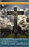 La Suppression des Jésuites (ed. populaire abrégée)