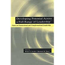 Developing Potential Across a Full Range of Leadership TM: TM Cases on Transactional and Transformational Leadership