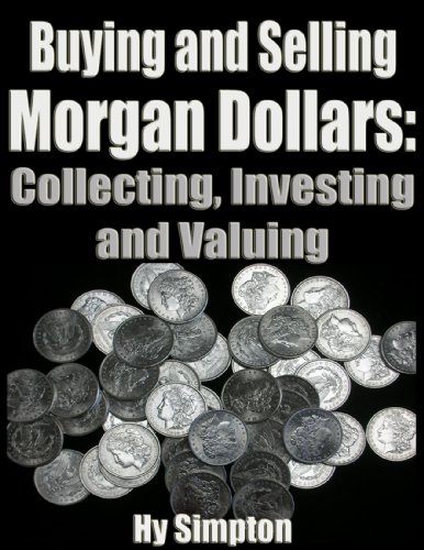 Buying and Selling Morgan Dollars: Collecting, Investing and Valuing (English Edition) -