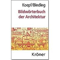 Bildwörterbuch der Architektur: Mit englischem, französischem, italienischem und spanischem Fachglossar (Kröners…
