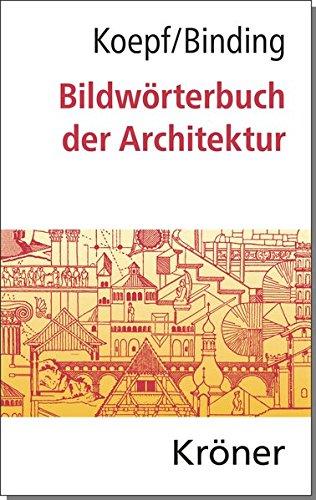 Bildwörterbuch der Architektur: Mit englischem, französischem, italienischem und spanischem Fachglossar (Kröners Taschenausgaben (KTA)) (Wörterbuch Der Architektur)
