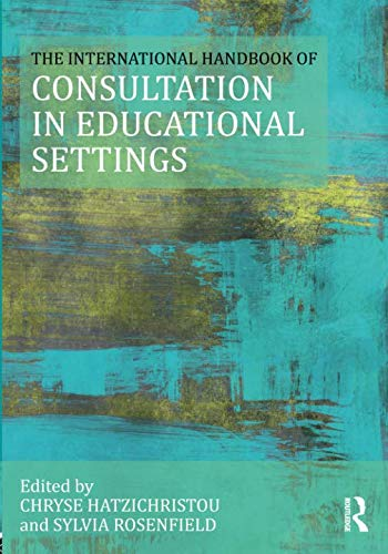 The International Handbook of Consultation in Educational Settings (Consultation, Supervision, and Professional Learning in School Psychology Series)